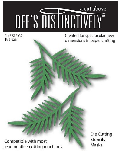Dee`s Distinctively - Die - Pine Sprigs